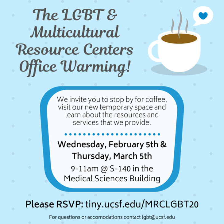 MRC & LGBT Resource Centers Temporary Location Open House, Get coffee & information, Feb. 5th & Mar. 5th, 9:00am to 11:00am, S-140, Medical Sciences Building