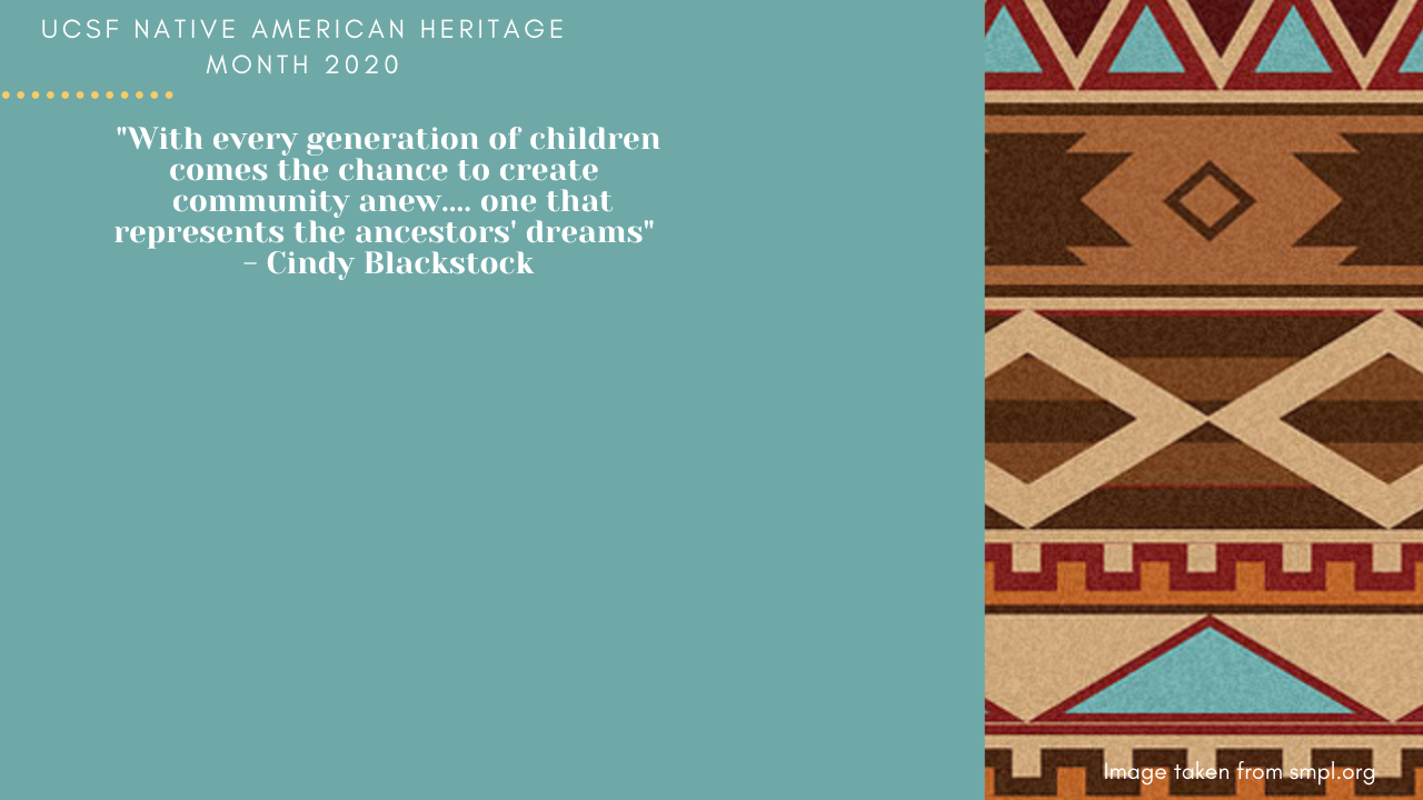 UCSF Native American Heritage Month 2020 - 'With every generation of children comes the cghannce to create community anew... one that represents the dreams of our ancestors. - Cindy Blackstock' (includes a woven basket motif)