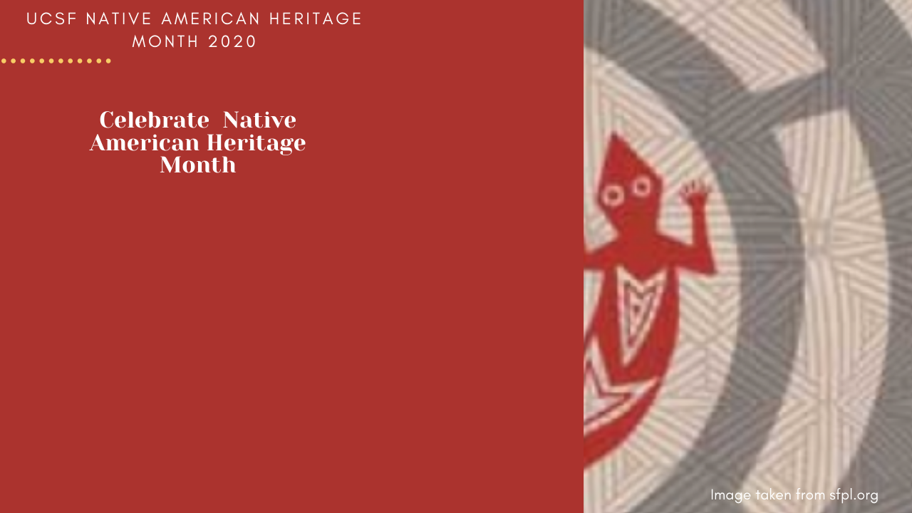 UCSF Native American Heritage Month 2020 - Celebrate Native American Heritage Month (includes a woven lizard motif)