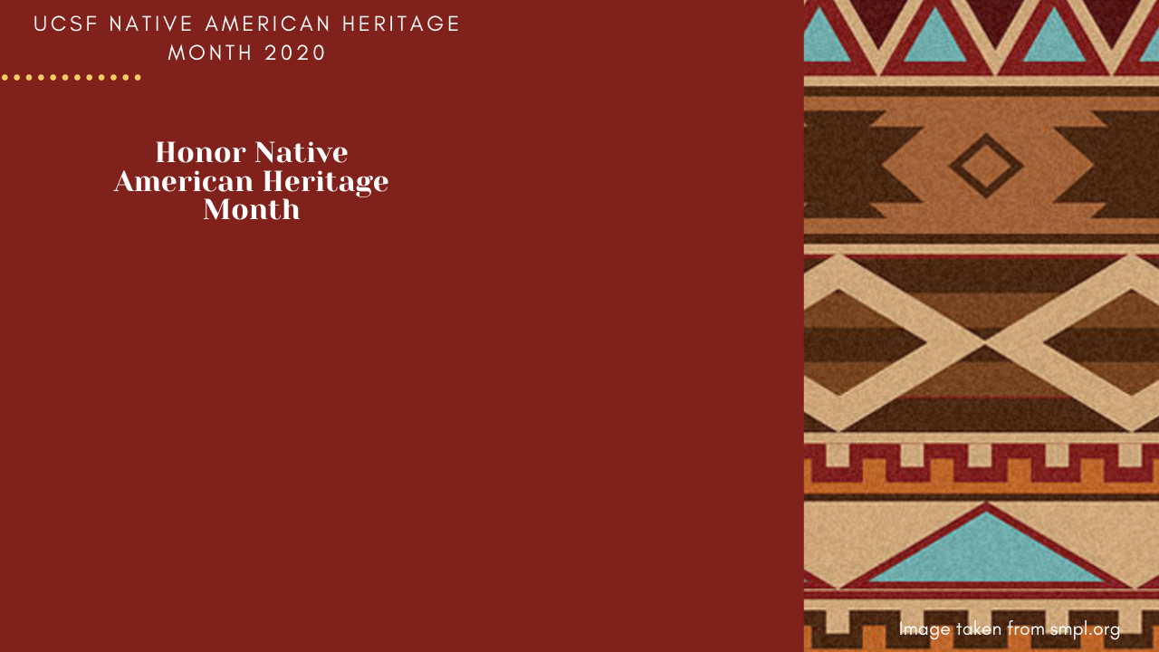 UCSF Native American Heritage Month 2020 - Honor Native American Heritage Month (includes a woven basket motif)